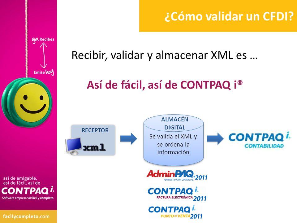 ¿Cómo validar un CFDI? Recibir, validar y almacenar XML es … Así de fácil, así de CONTPAQ i® Se valida el XML y se ordena la información ALMACÉN DIGIT