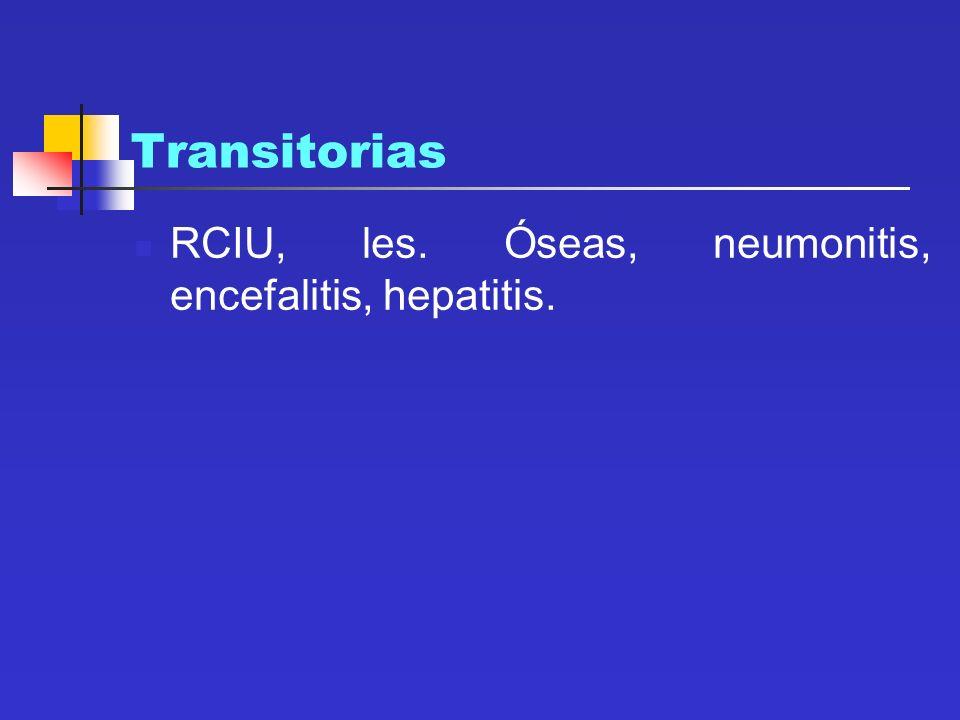 Transitorias RCIU, les. Óseas, neumonitis, encefalitis, hepatitis.