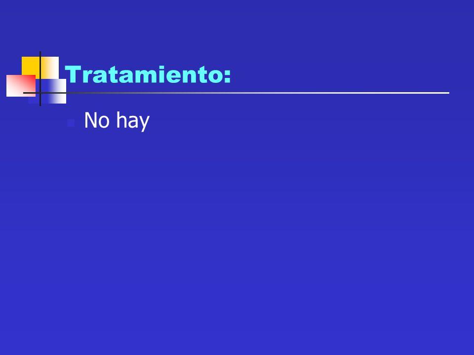 Tratamiento: No hay