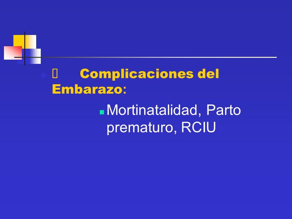 Complicaciones del Embarazo : Mortinatalidad, Parto prematuro, RCIU