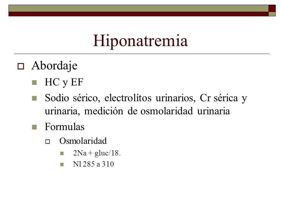 Hiponatremia Abordaje HC y EF Sodio sérico, electrolítos urinarios, Cr sérica y urinaria, medición de osmolaridad urinaria Formulas Osmolaridad 2Na +
