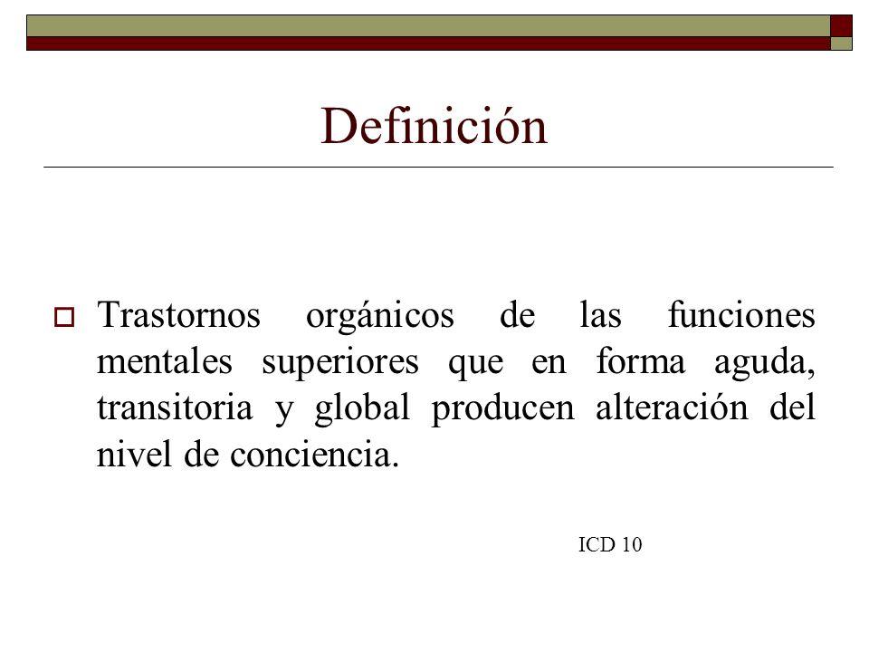 Definición Trastornos orgánicos de las funciones mentales superiores que en forma aguda, transitoria y global producen alteración del nivel de concien