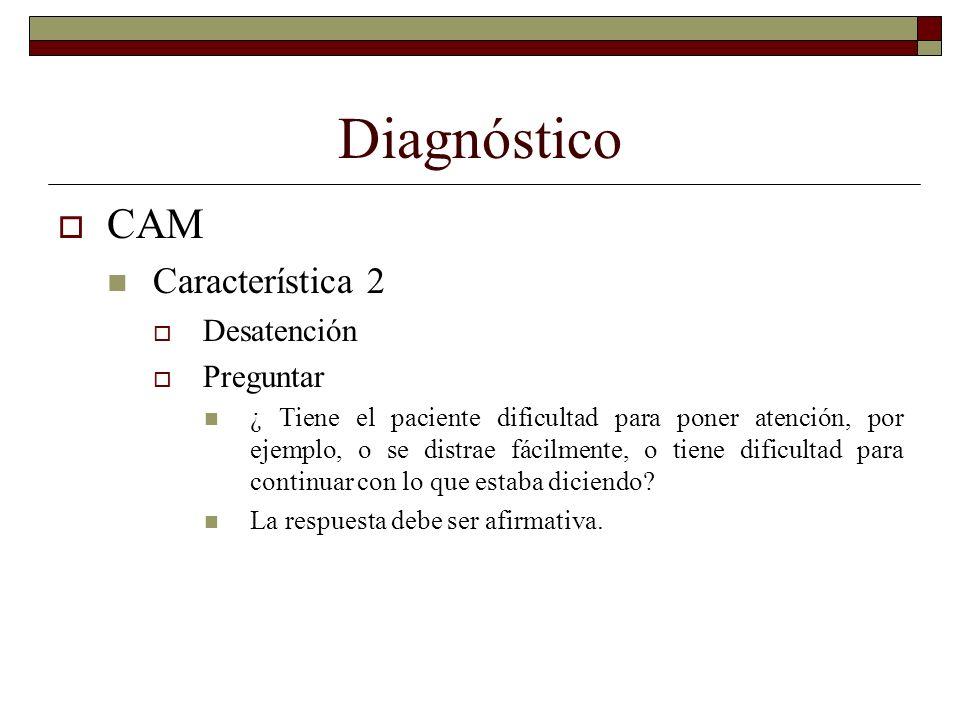 Diagnóstico CAM Característica 2 Desatención Preguntar ¿ Tiene el paciente dificultad para poner atención, por ejemplo, o se distrae fácilmente, o tie