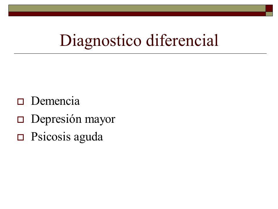 Diagnostico diferencial Demencia Depresión mayor Psicosis aguda