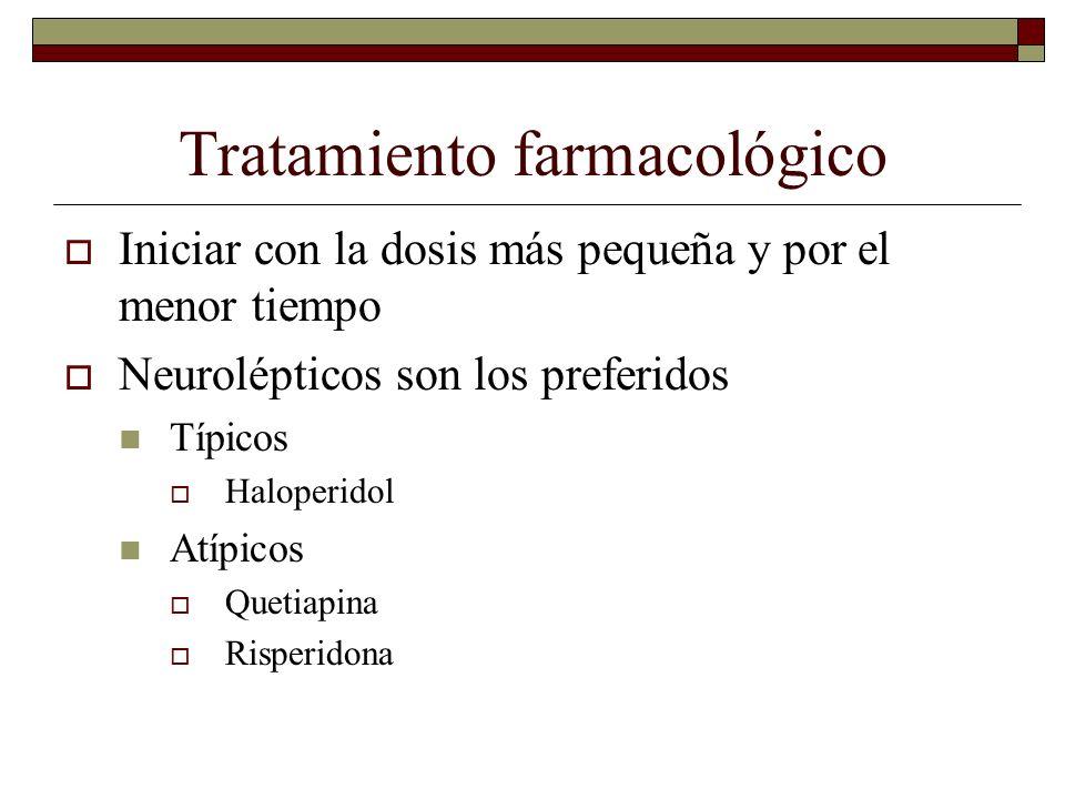 Tratamiento farmacológico Iniciar con la dosis más pequeña y por el menor tiempo Neurolépticos son los preferidos Típicos Haloperidol Atípicos Quetiap