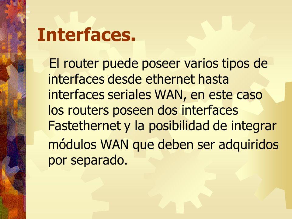 Interfaces. El router puede poseer varios tipos de interfaces desde ethernet hasta interfaces seriales WAN, en este caso los routers poseen dos interf