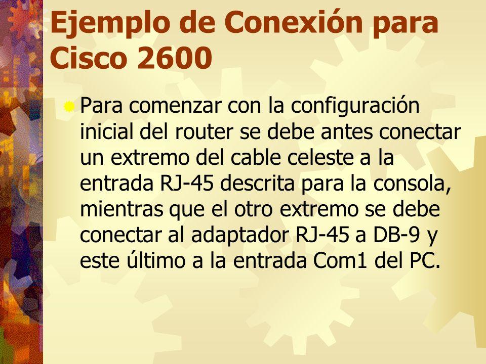 Ejemplo de Conexión para Cisco 2600 Para comenzar con la configuración inicial del router se debe antes conectar un extremo del cable celeste a la ent