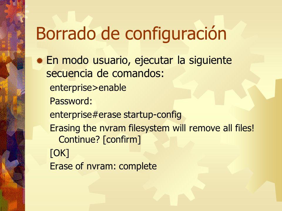 Borrado de configuración En modo usuario, ejecutar la siguiente secuencia de comandos: enterprise>enable Password: enterprise#erase startup-config Era
