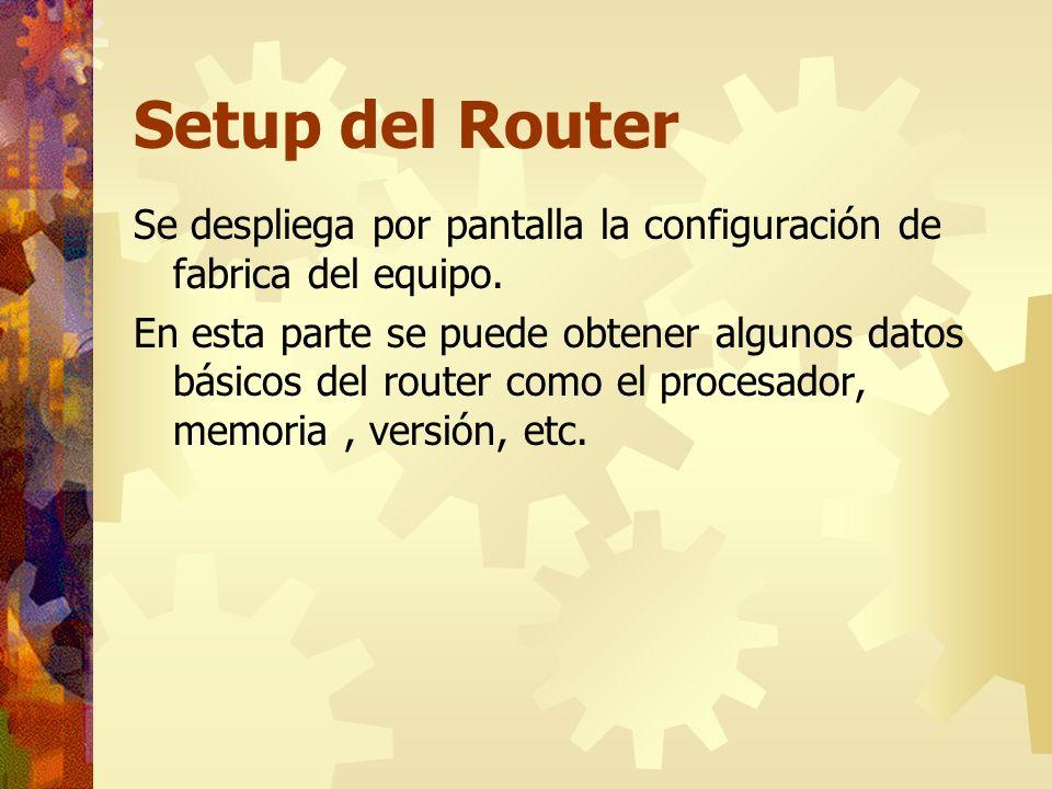 Setup del Router Se despliega por pantalla la configuración de fabrica del equipo. En esta parte se puede obtener algunos datos básicos del router com
