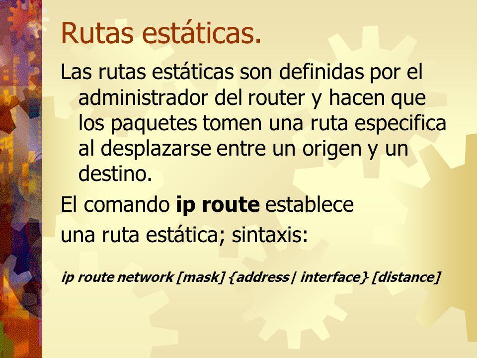 Rutas estáticas. Las rutas estáticas son definidas por el administrador del router y hacen que los paquetes tomen una ruta especifica al desplazarse e