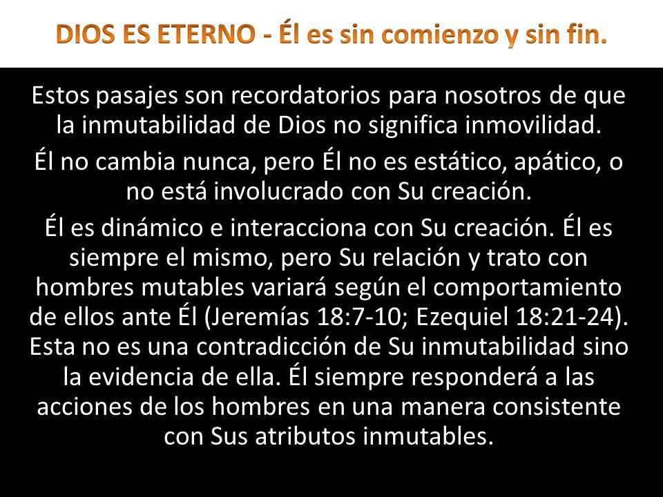 Estos pasajes son recordatorios para nosotros de que la inmutabilidad de Dios no significa inmovilidad. Él no cambia nunca, pero Él no es estático, ap