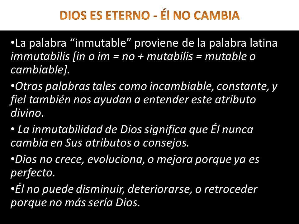 La palabra inmutable proviene de la palabra latina immutabilis [in o im = no + mutabilis = mutable o cambiable]. Otras palabras tales como incambiable