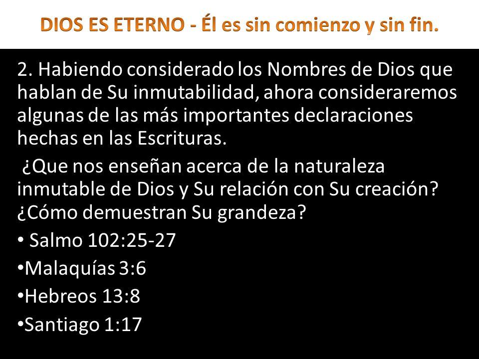 2. Habiendo considerado los Nombres de Dios que hablan de Su inmutabilidad, ahora consideraremos algunas de las más importantes declaraciones hechas e
