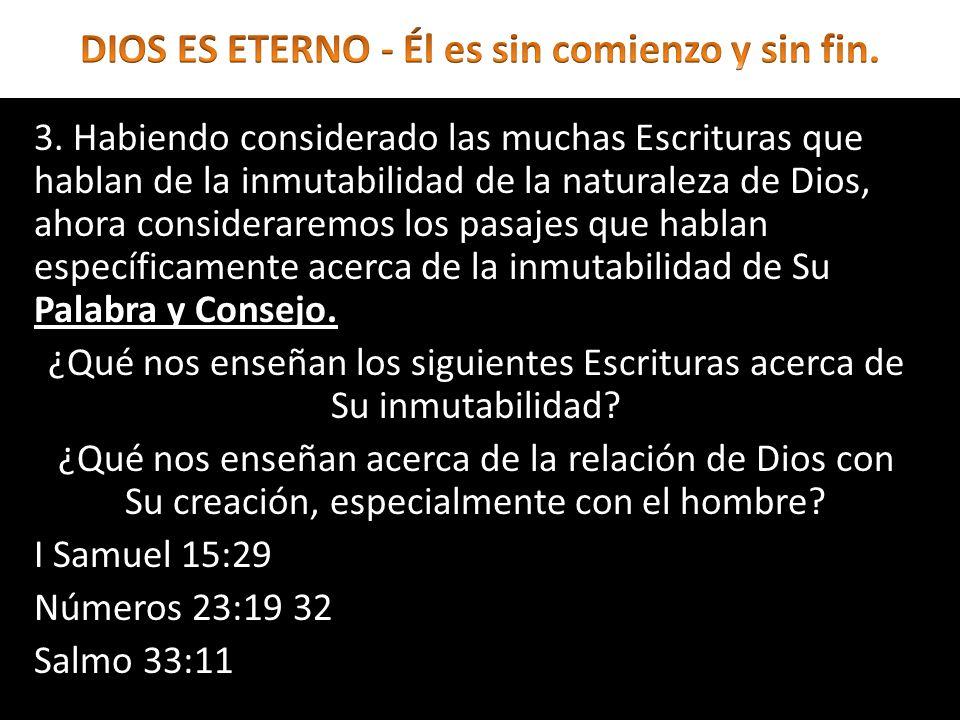 3. Habiendo considerado las muchas Escrituras que hablan de la inmutabilidad de la naturaleza de Dios, ahora consideraremos los pasajes que hablan esp