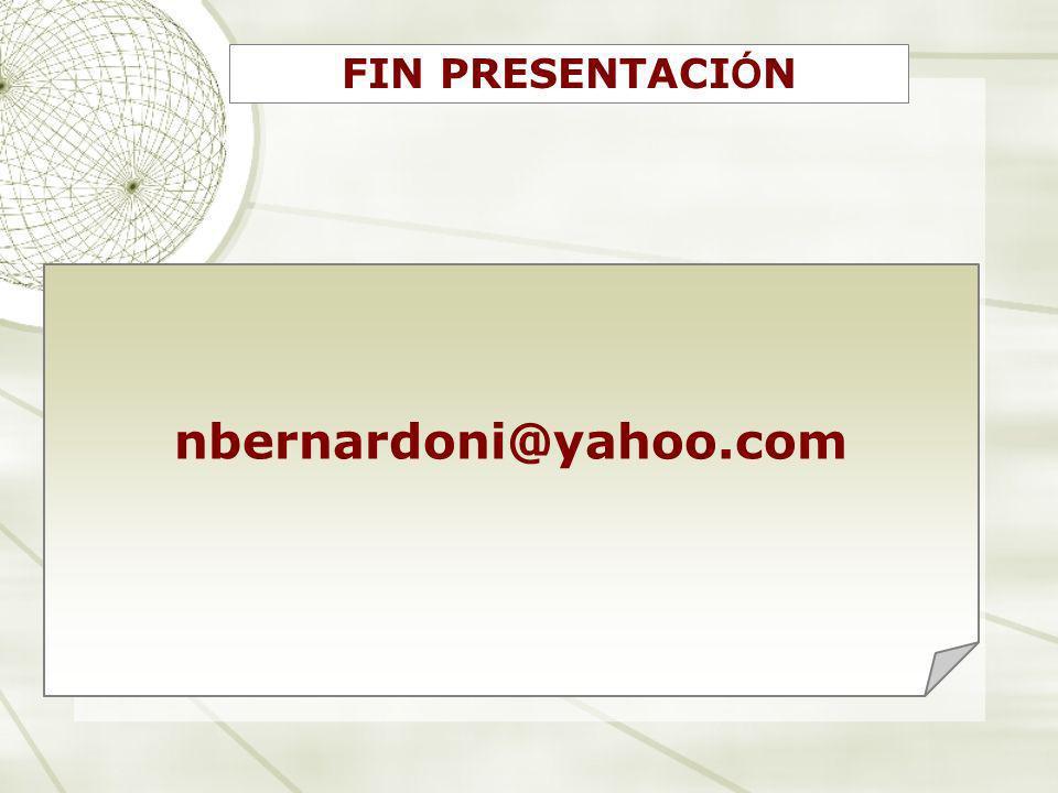 FIN PRESENTACI Ó N nbernardoni@yahoo.com