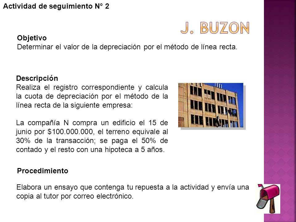 Actividad de seguimiento N° 2 Objetivo Determinar el valor de la depreciación por el método de línea recta. Descripción Realiza el registro correspond