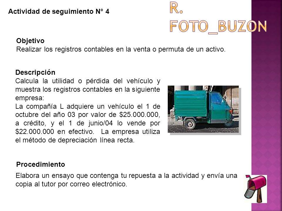Actividad de seguimiento N° 4 Objetivo Realizar los registros contables en la venta o permuta de un activo. Descripción Calcula la utilidad o pérdida