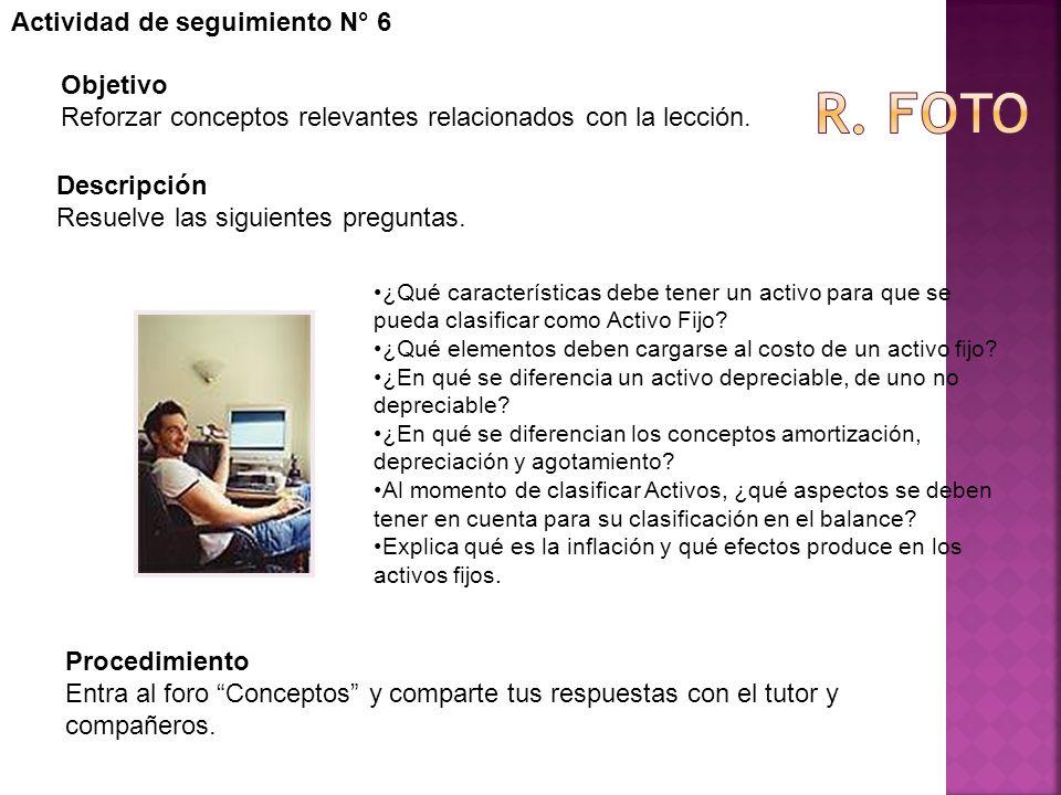 Actividad de seguimiento N° 6 Objetivo Reforzar conceptos relevantes relacionados con la lección. Descripción Resuelve las siguientes preguntas. Proce