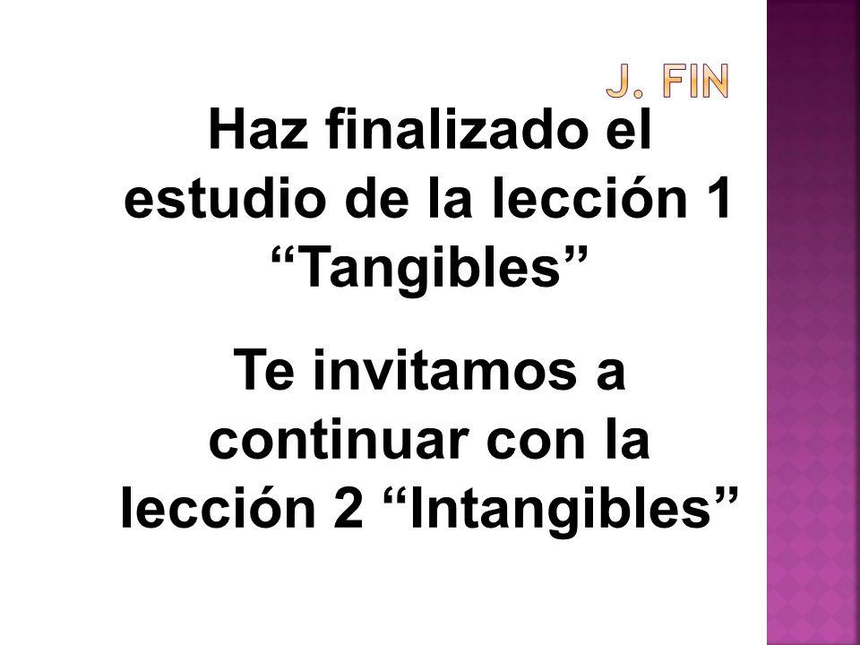 Haz finalizado el estudio de la lección 1Tangibles Te invitamos a continuar con la lección 2 Intangibles
