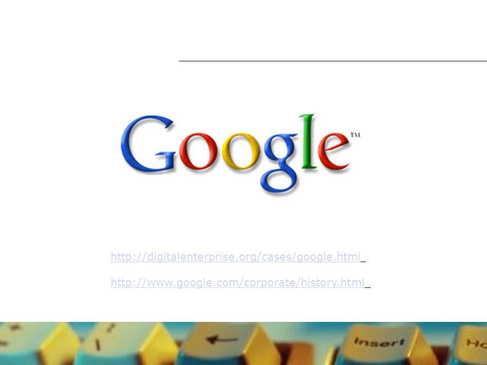 http://digitalenterprise.org/cases/google.html http://www.google.com/corporate/history.html
