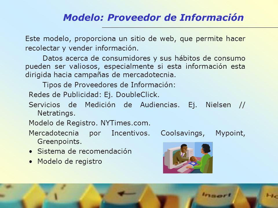 Modelo: Proveedor de Información Este modelo, proporciona un sitio de web, que permite hacer recolectar y vender información. Datos acerca de consumid