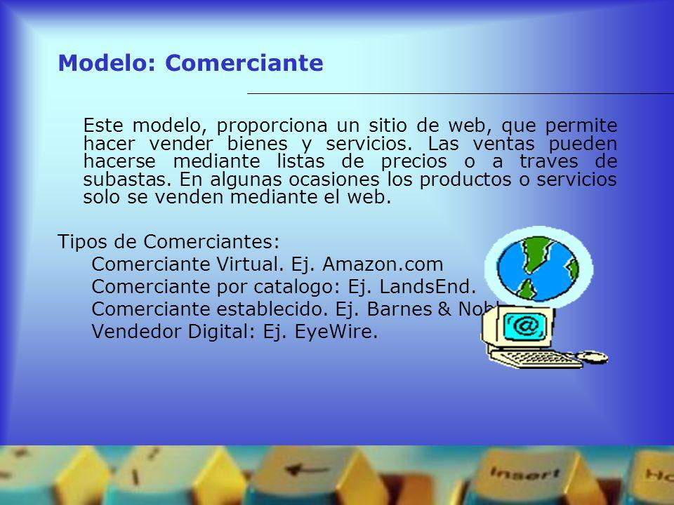 Modelo: Comerciante Este modelo, proporciona un sitio de web, que permite hacer vender bienes y servicios. Las ventas pueden hacerse mediante listas d