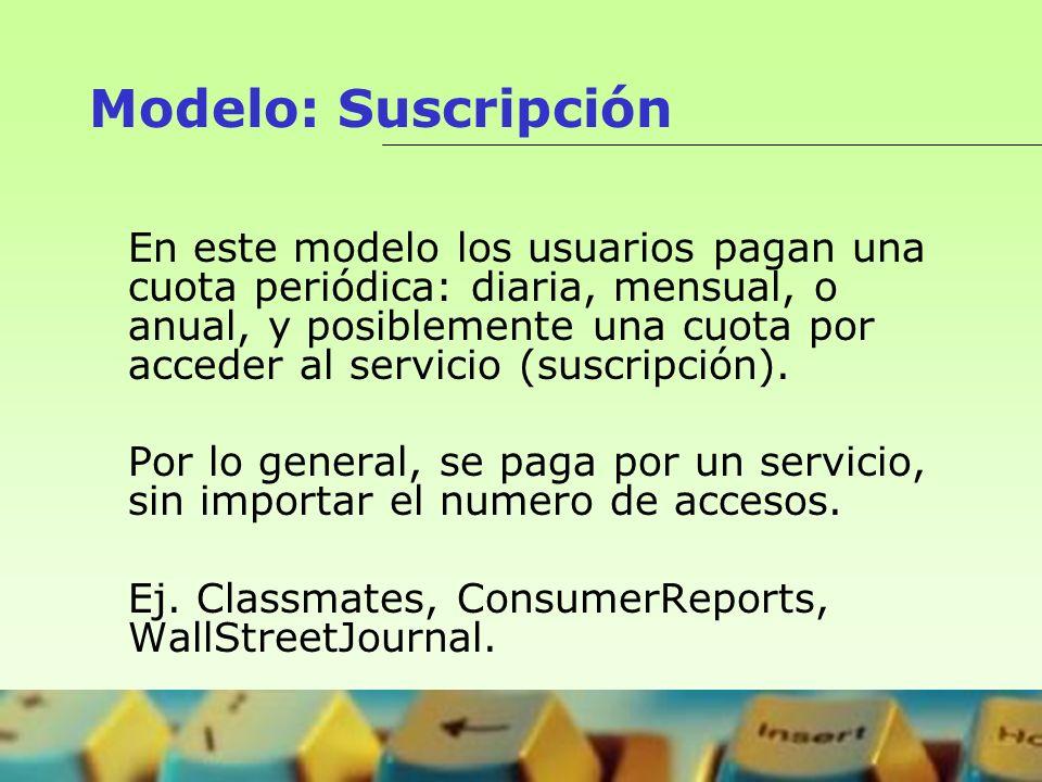 Modelo: Suscripción En este modelo los usuarios pagan una cuota periódica: diaria, mensual, o anual, y posiblemente una cuota por acceder al servicio
