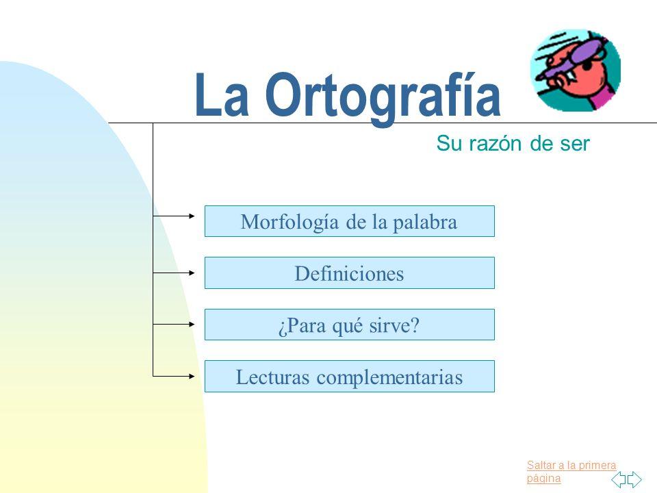 Saltar a la primera página La Ortografía Su razón de ser Morfología de la palabra Definiciones ¿Para qué sirve.