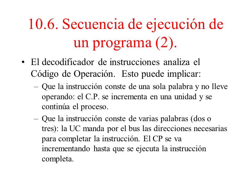 10.6. Secuencia de ejecución de un programa (1). 1- Al iniciarse el programa, el CP se carga con la dirección de la 1ª instrucción. 2-La UC transmite