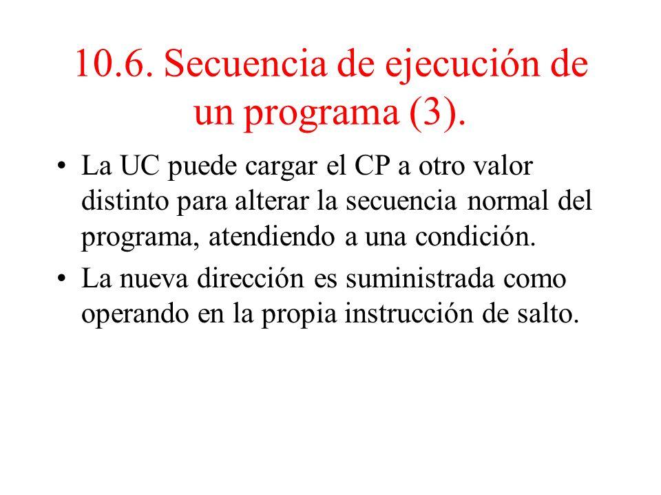 10.6. Secuencia de ejecución de un programa (2). El decodificador de instrucciones analiza el Código de Operación. Esto puede implicar: –Que la instru
