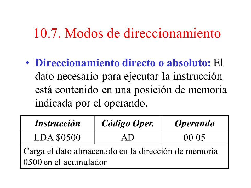 10.7. Modos de direccionamiento Direccionamiento inmediato: El operando está contenido en la instrucción. No es necesario acceder a memoria. Instrucci