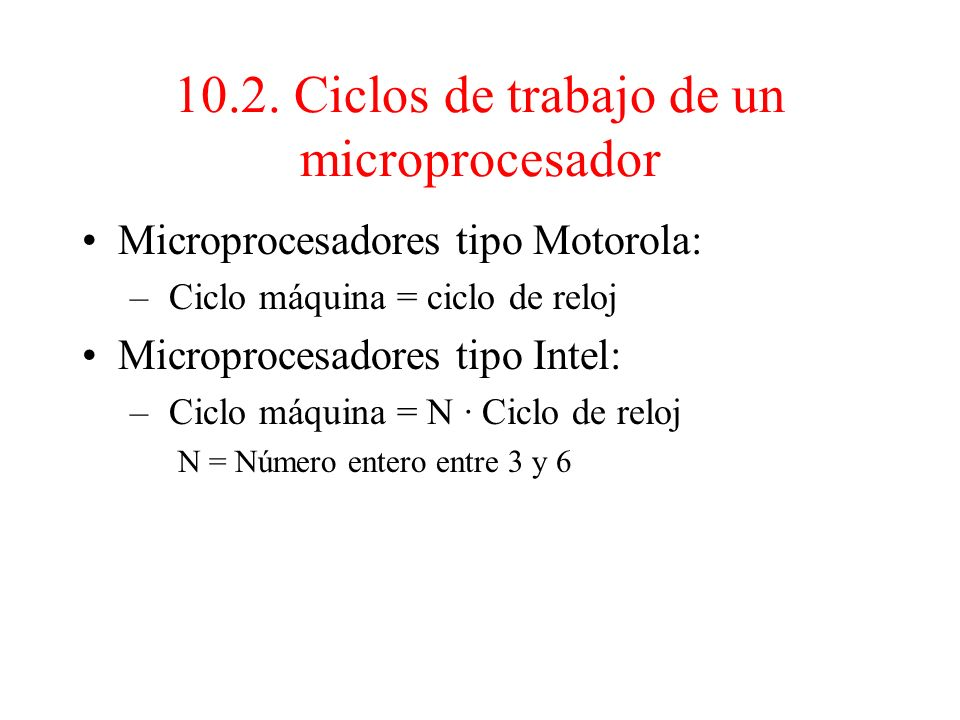10.2. Ciclos de trabajo de un microprocesador El reloj genera una señal cuadrada de frecuencia constante que sincroniza el sistema y determina su velo
