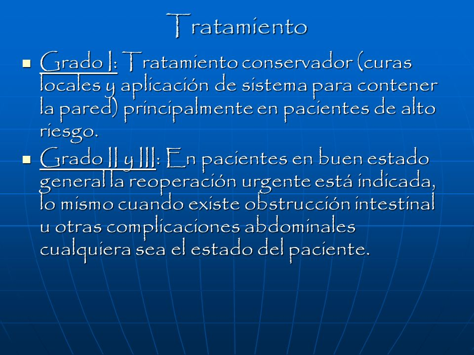 Tratamiento Grado I: Tratamiento conservador (curas locales y aplicación de sistema para contener la pared) principalmente en pacientes de alto riesgo