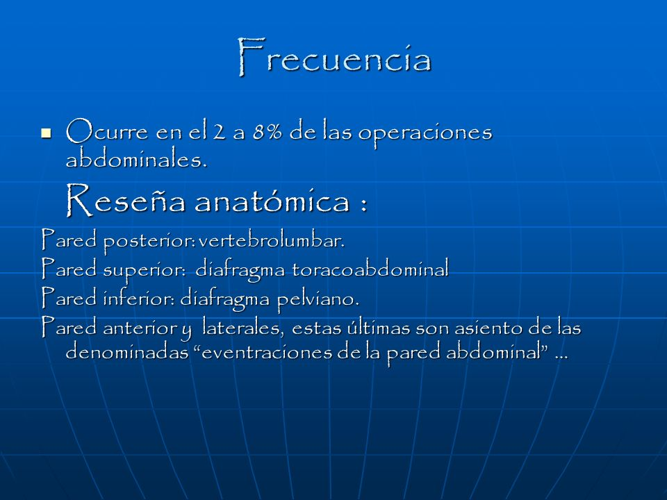 Frecuencia Ocurre en el 2 a 8% de las operaciones abdominales. Ocurre en el 2 a 8% de las operaciones abdominales. Reseña anatómica : Reseña anatómica
