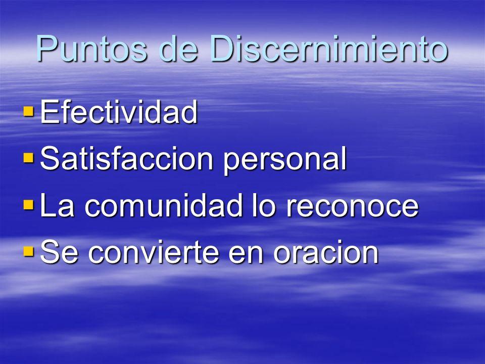 Puntos de Discernimiento Efectividad Efectividad Satisfaccion personal Satisfaccion personal La comunidad lo reconoce La comunidad lo reconoce Se conv
