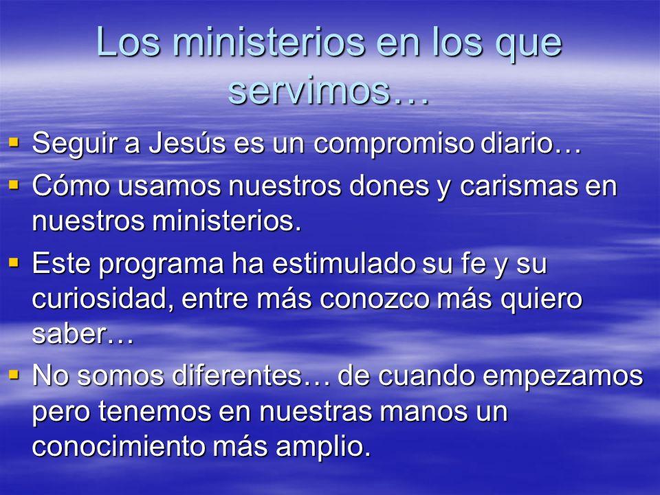 Los ministerios en los que servimos… Seguir a Jesús es un compromiso diario… Seguir a Jesús es un compromiso diario… Cómo usamos nuestros dones y cari
