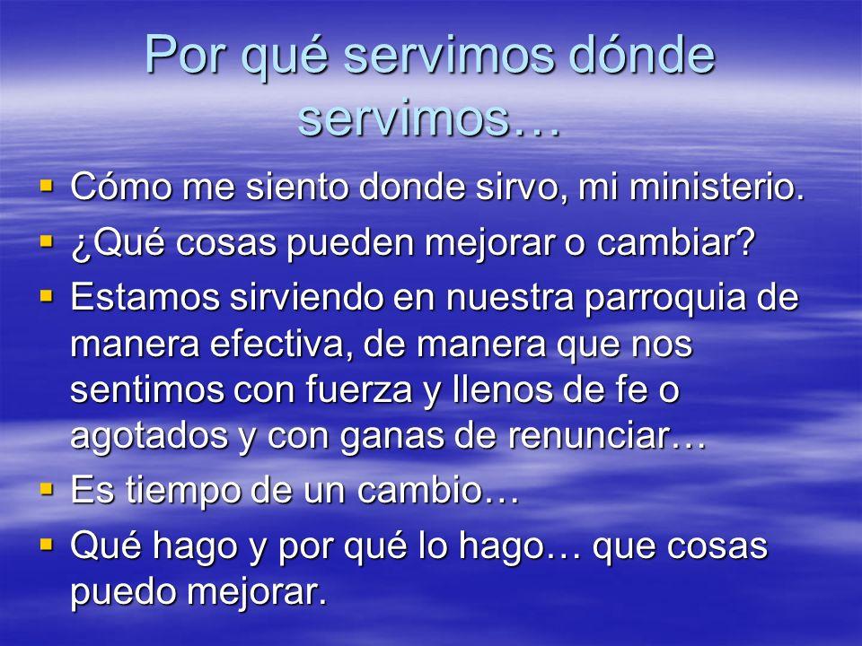 Por qué servimos dónde servimos… Cómo me siento donde sirvo, mi ministerio. Cómo me siento donde sirvo, mi ministerio. ¿Qué cosas pueden mejorar o cam