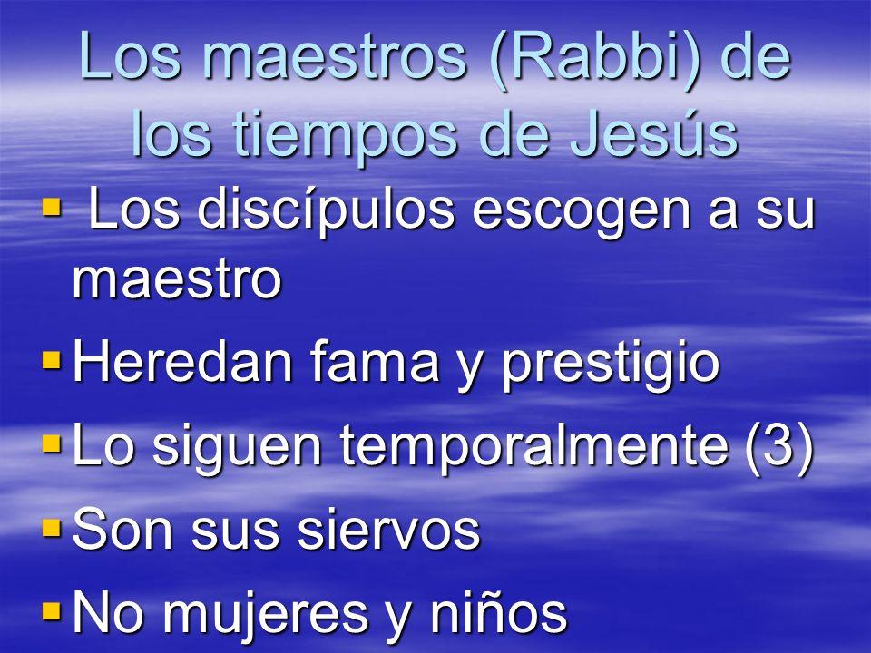 Los maestros (Rabbi) de los tiempos de Jesús Los discípulos escogen a su maestro Los discípulos escogen a su maestro Heredan fama y prestigio Heredan