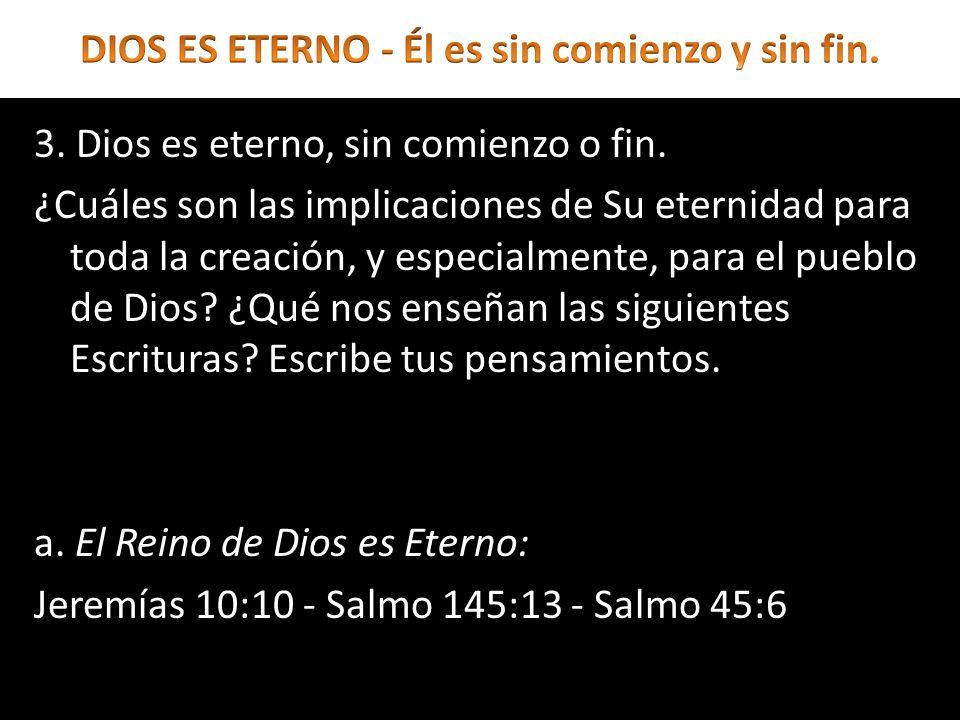 3. Dios es eterno, sin comienzo o fin. ¿Cuáles son las implicaciones de Su eternidad para toda la creación, y especialmente, para el pueblo de Dios? ¿