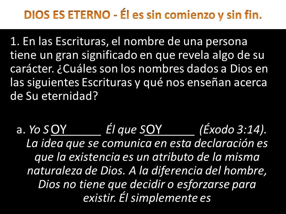 1. En las Escrituras, el nombre de una persona tiene un gran significado en que revela algo de su carácter. ¿Cuáles son los nombres dados a Dios en la