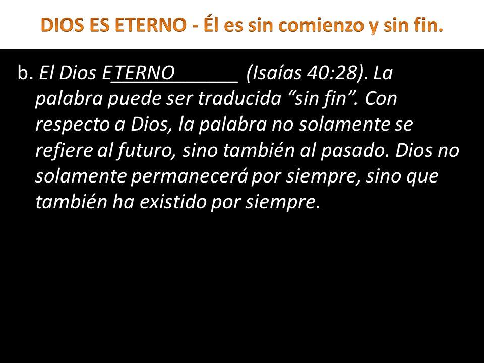 b. El Dios E____________ (Isaías 40:28). La palabra puede ser traducida sin fin. Con respecto a Dios, la palabra no solamente se refiere al futuro, si