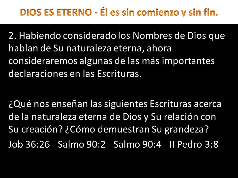 2. Habiendo considerado los Nombres de Dios que hablan de Su naturaleza eterna, ahora consideraremos algunas de las más importantes declaraciones en l