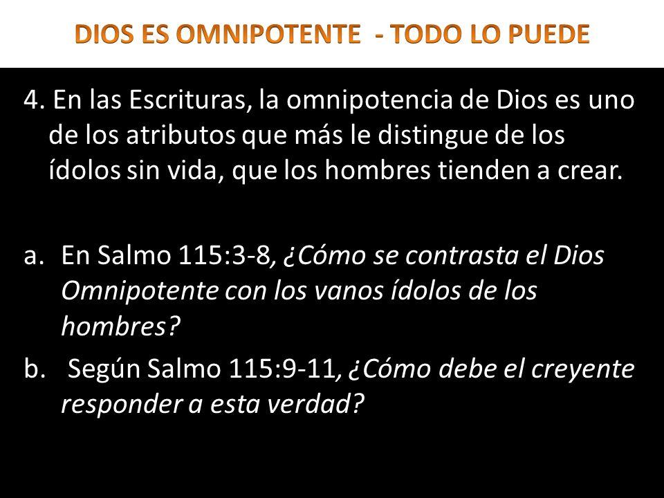 4. En las Escrituras, la omnipotencia de Dios es uno de los atributos que más le distingue de los ídolos sin vida, que los hombres tienden a crear. a.