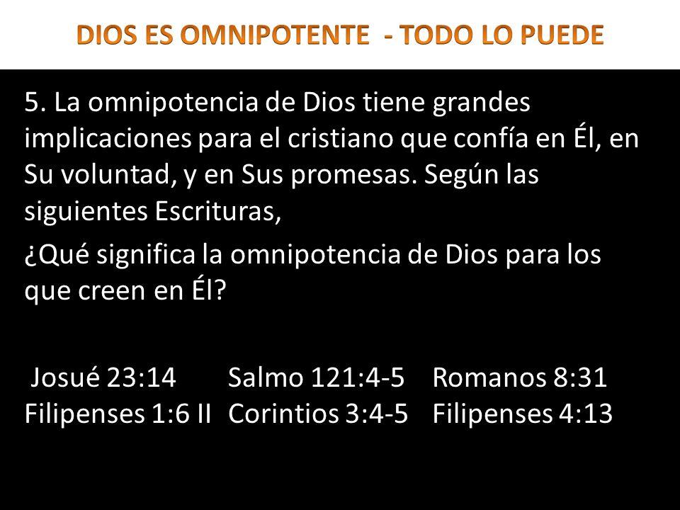 5. La omnipotencia de Dios tiene grandes implicaciones para el cristiano que confía en Él, en Su voluntad, y en Sus promesas. Según las siguientes Esc