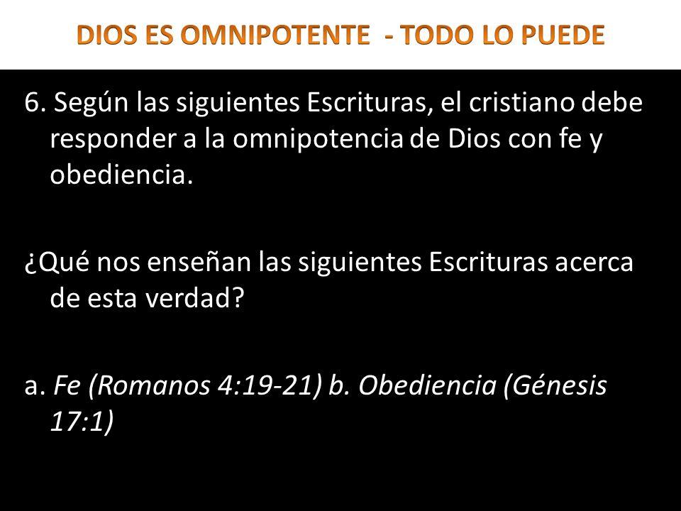 6. Según las siguientes Escrituras, el cristiano debe responder a la omnipotencia de Dios con fe y obediencia. ¿Qué nos enseñan las siguientes Escritu