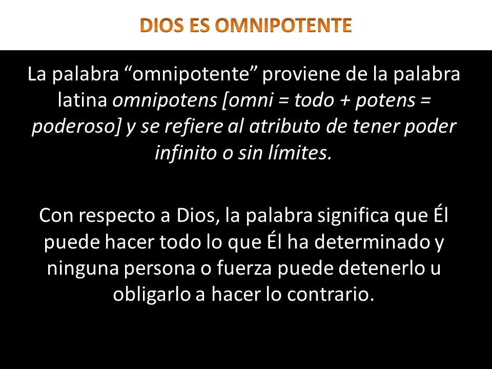 La palabra omnipotente proviene de la palabra latina omnipotens [omni = todo + potens = poderoso] y se refiere al atributo de tener poder infinito o s