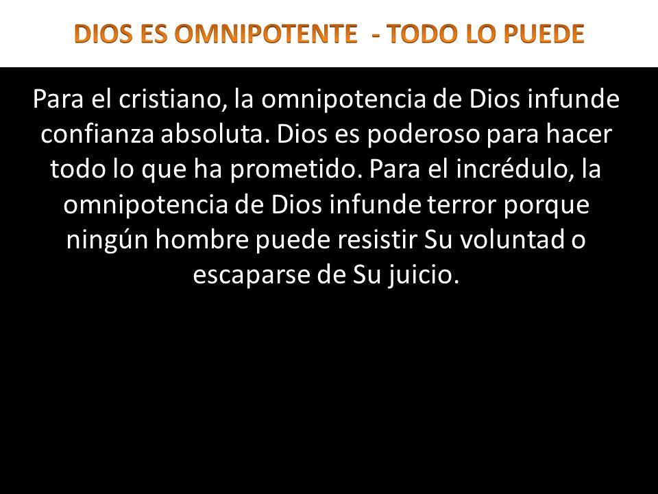 Para el cristiano, la omnipotencia de Dios infunde confianza absoluta. Dios es poderoso para hacer todo lo que ha prometido. Para el incrédulo, la omn