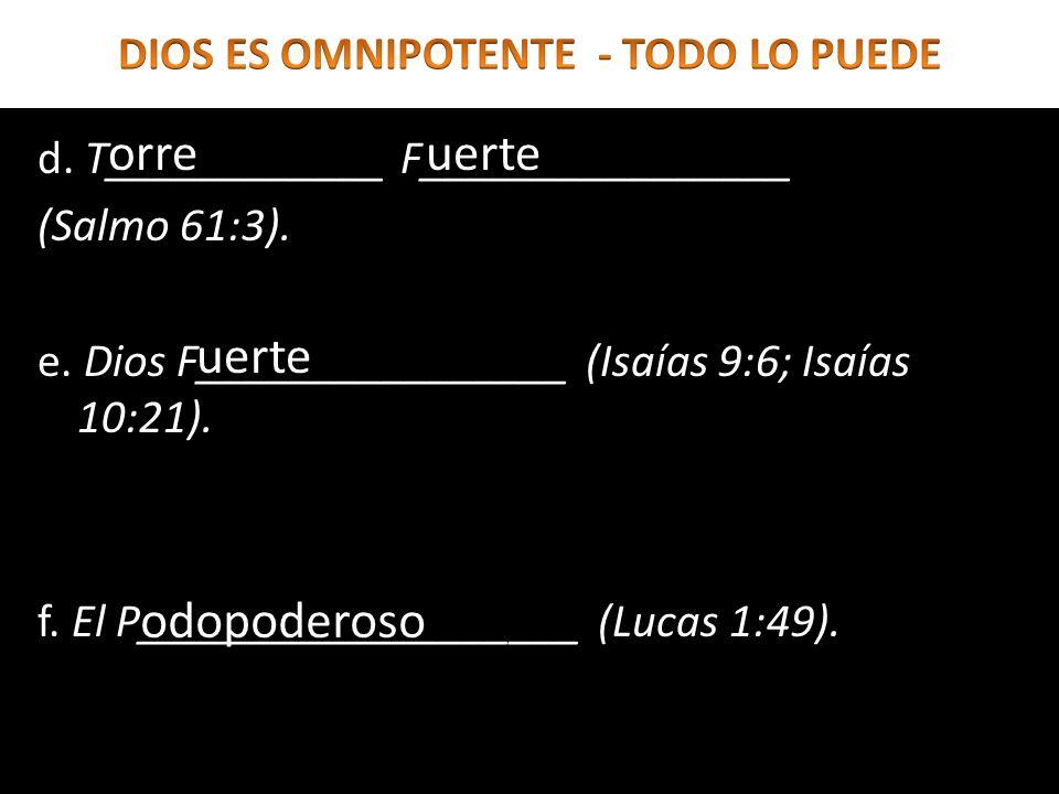 d. T____________ F________________ (Salmo 61:3). e. Dios F________________ (Isaías 9:6; Isaías 10:21). f. El P___________________ (Lucas 1:49). orreue