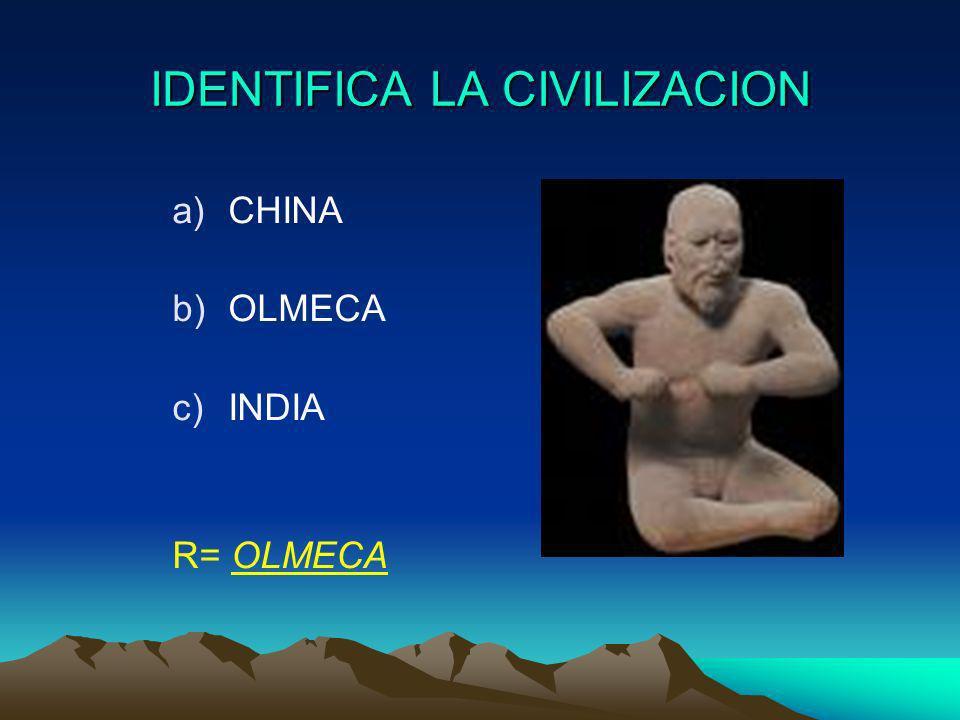 IDENTIFICA LA CIVILIZACION a) a)CHINA b) b)OLMECA c) c)INDIA R= OLMECA