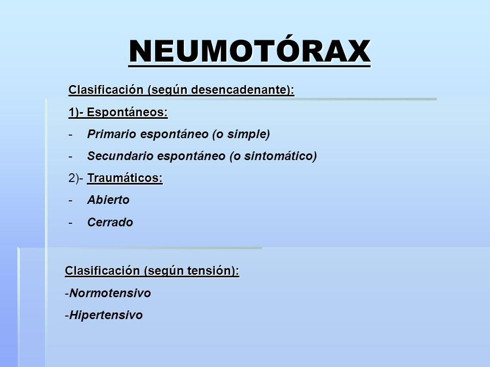 NEUMOTÓRAX Clasificación (según desencadenante): 1)- Espontáneos: -Primario espontáneo (o simple) -Secundario espontáneo (o sintomático) Traumáticos: